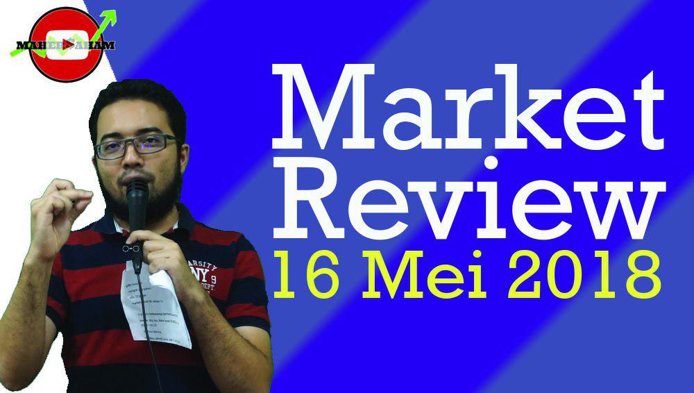 Market Review 16 Mei 2018