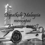 Dapatkah Malaysia mencapai Wawasan 2020?