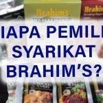 Siapa Pemilik Syarikat Brahims?