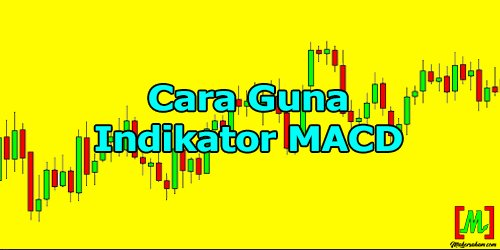 Cara Guna Indikator MACD – Teknikal Analisis