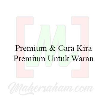 Apa itu Premium & Cara Kira Premium Untuk Waran